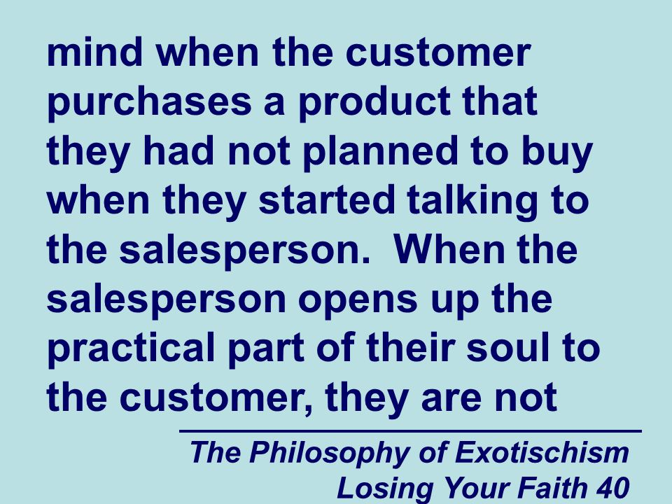 mind when the customer purchases a product that they had not planned to buy when they started talking to the salesperson. When the salesperson opens up the practical part of their soul to the customer, they are not