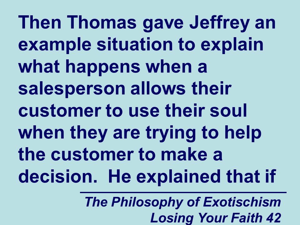 Then Thomas gave Jeffrey an example situation to explain what happens when a salesperson allows their customer to use their soul when they are trying to help the customer to make a decision. He explained that if