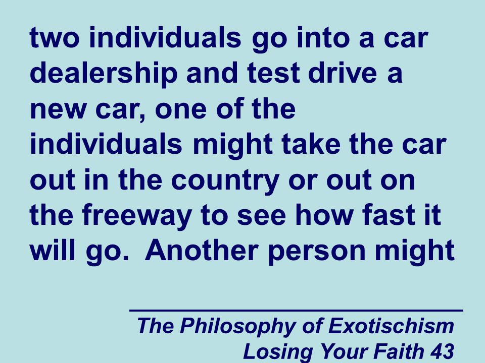 two individuals go into a car dealership and test drive a new car, one of the individuals might take the car out in the country or out on the freeway to see how fast it will go. Another person might
