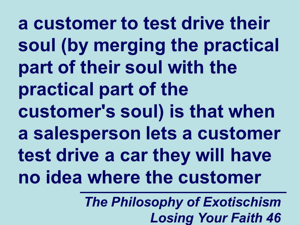 a customer to test drive their soul (by merging the practical part of their soul with the practical part of the customer s soul) is that when a salesperson lets a customer test drive a car they will have no idea where the customer