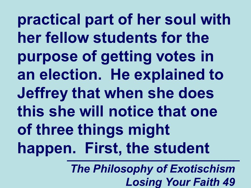 practical part of her soul with her fellow students for the purpose of getting votes in an election. He explained to Jeffrey that when she does this she will notice that one of three things might happen. First, the student