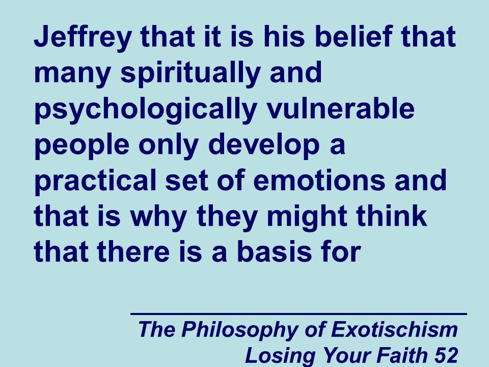 Jeffrey that it is his belief that many spiritually and psychologically vulnerable people only develop a practical set of emotions and that is why they might think that there is a basis for