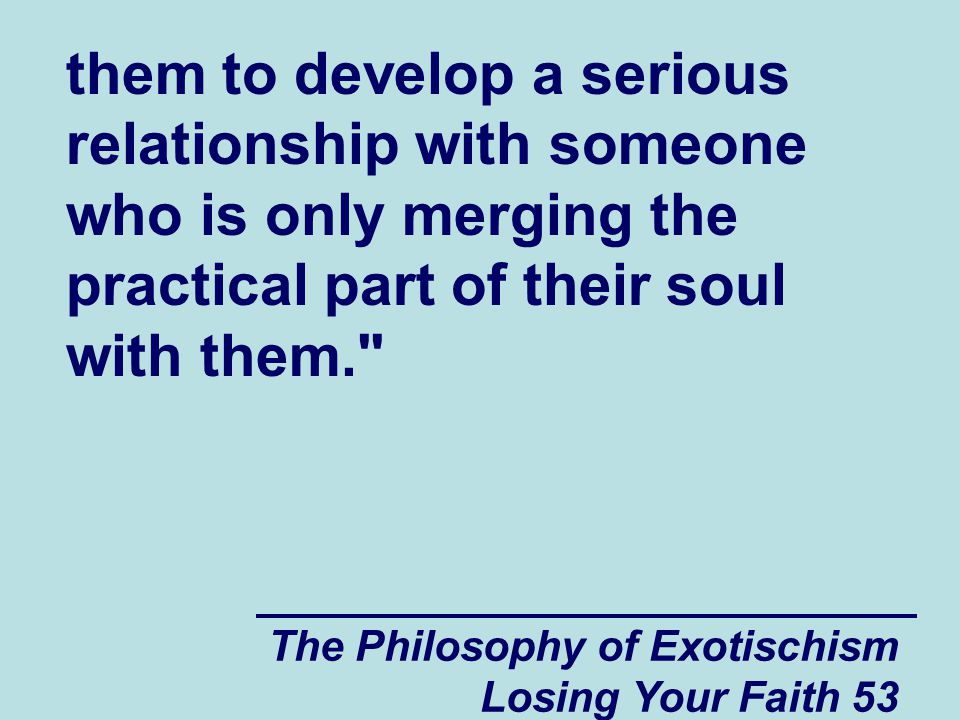 them to develop a serious relationship with someone who is only merging the practical part of their soul with them.
