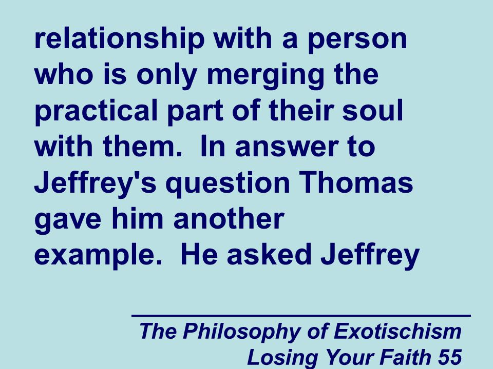 relationship with a person who is only merging the practical part of their soul with them. In answer to Jeffrey s question Thomas gave him another example. He asked Jeffrey