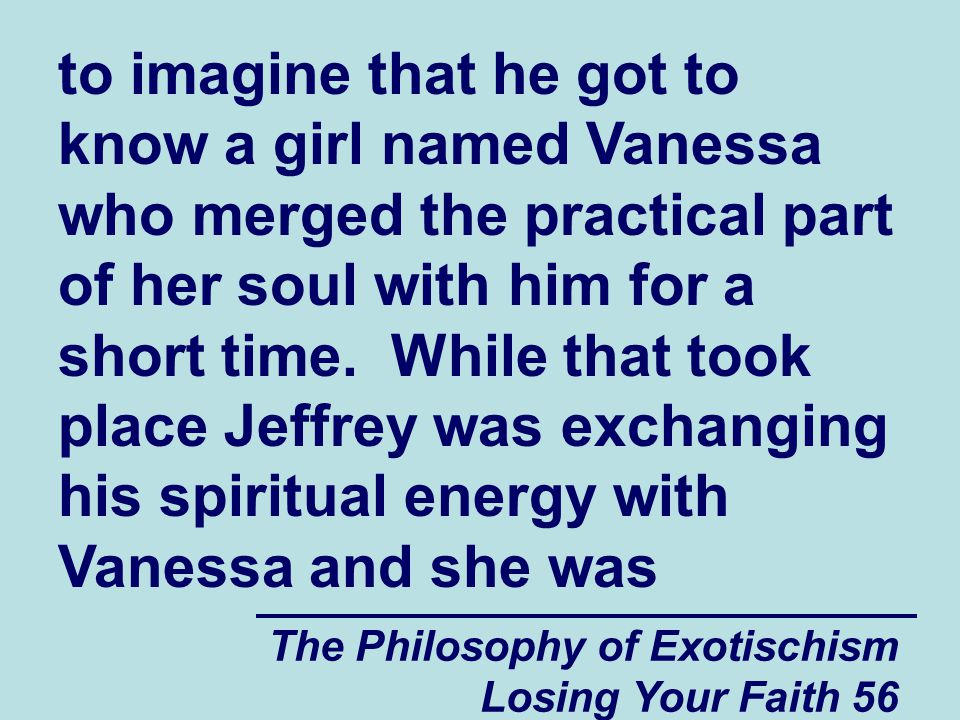 to imagine that he got to know a girl named Vanessa who merged the practical part of her soul with him for a short time. While that took place Jeffrey was exchanging his spiritual energy with Vanessa and she was