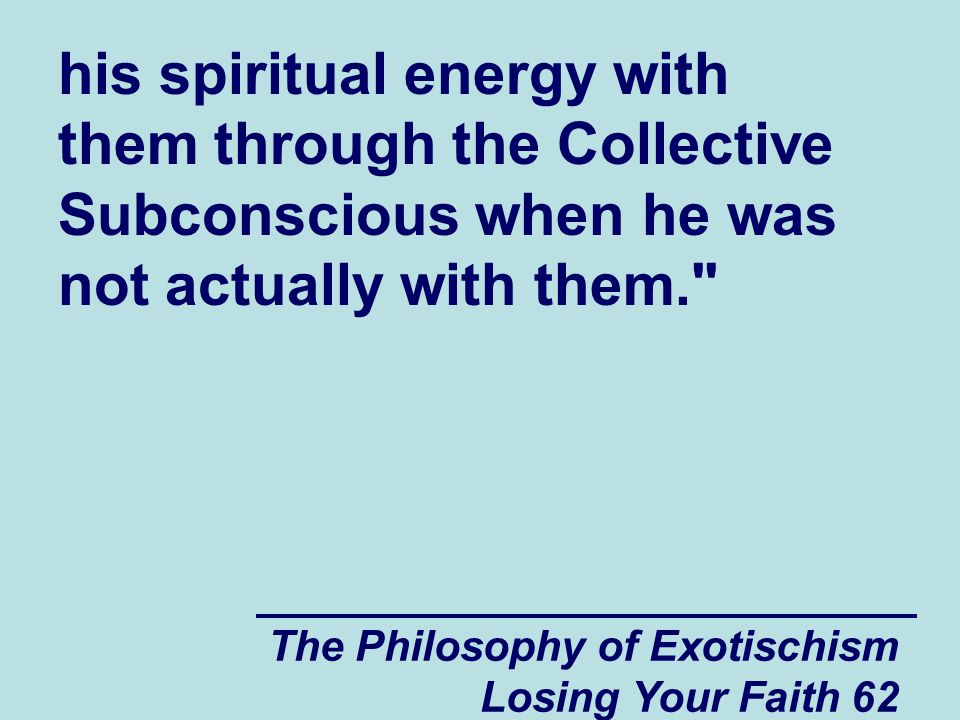 his spiritual energy with them through the Collective Subconscious when he was not actually with them.