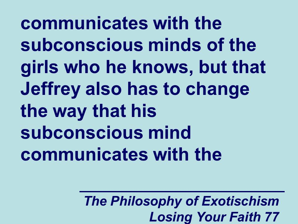 communicates with the subconscious minds of the girls who he knows, but that Jeffrey also has to change the way that his subconscious mind communicates with the