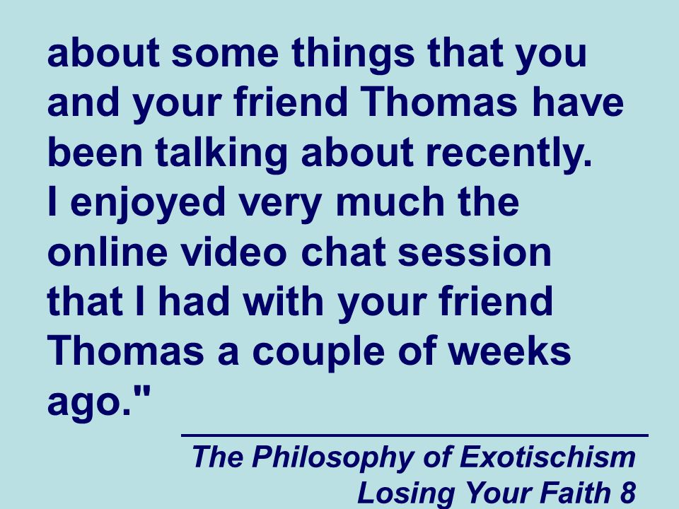 about some things that you and your friend Thomas have been talking about recently. I enjoyed very much the online video chat session that I had with your friend Thomas a couple of weeks ago.