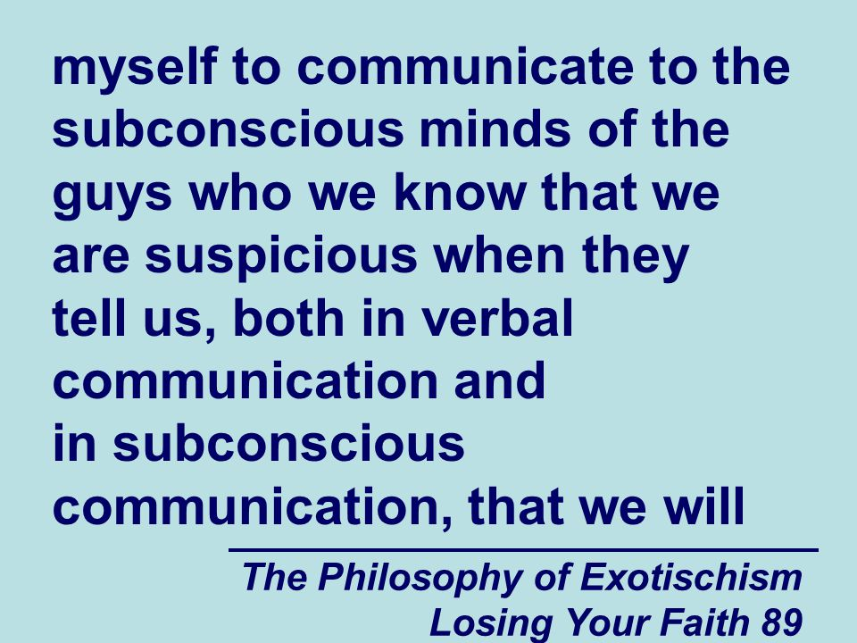 myself to communicate to the subconscious minds of the guys who we know that we are suspicious when they tell us, both in verbal communication and in subconscious communication, that we will