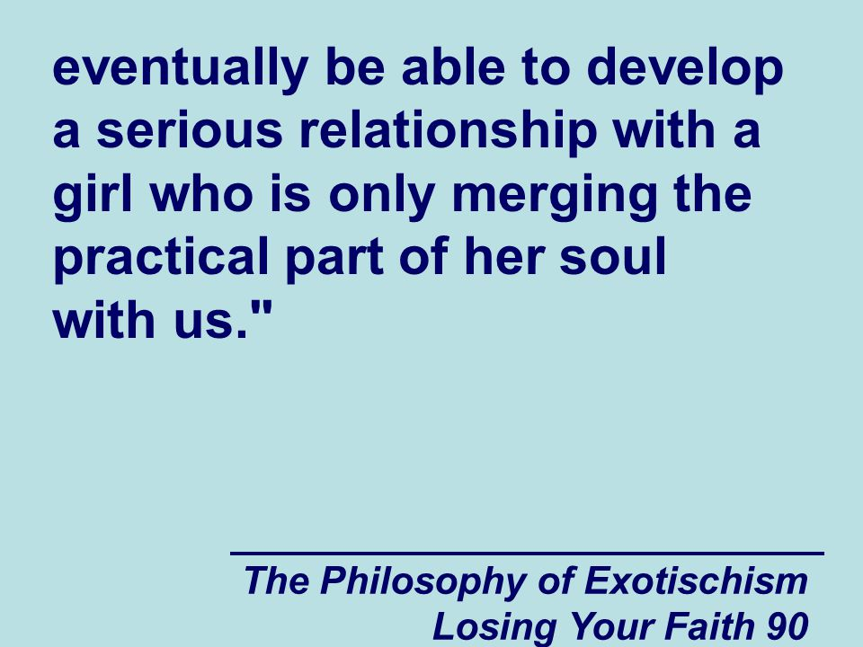 eventually be able to develop a serious relationship with a girl who is only merging the practical part of her soul with us.