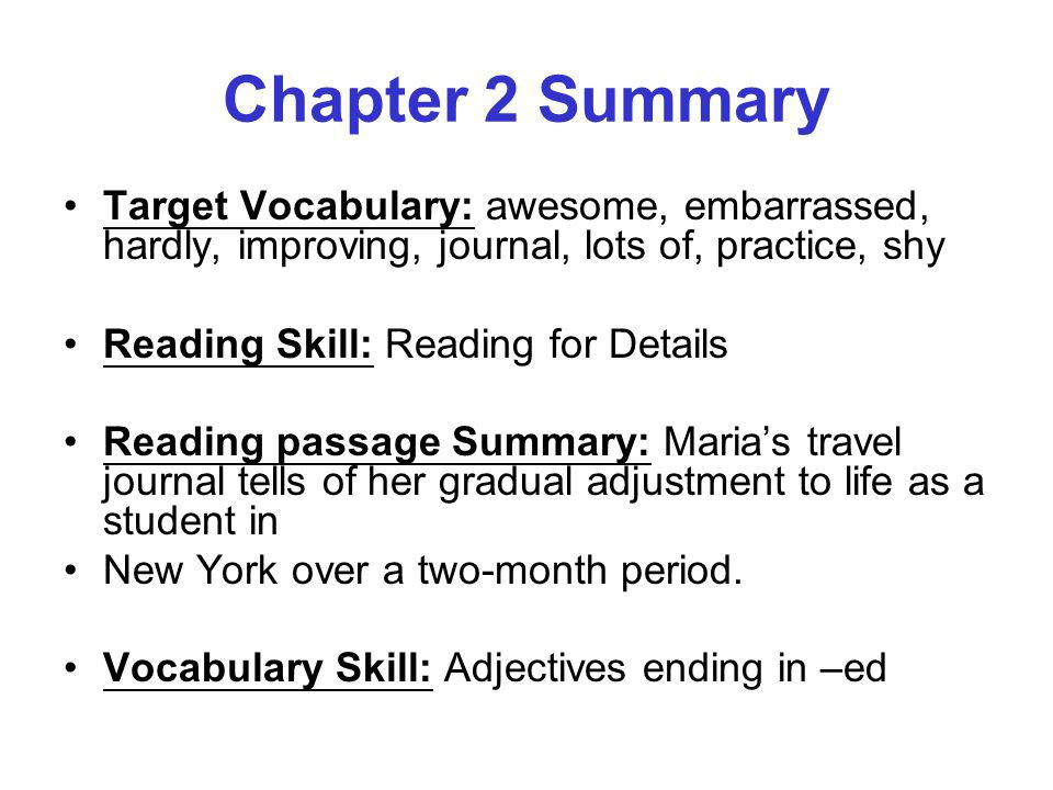 Chapter 2 Summary Target Vocabulary: awesome, embarrassed, hardly, improving, journal, lots of, practice, shy.