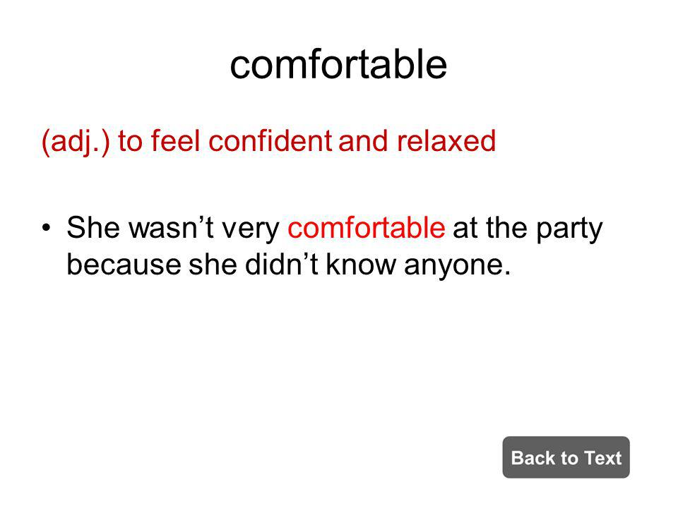comfortable (adj.) to feel confident and relaxed