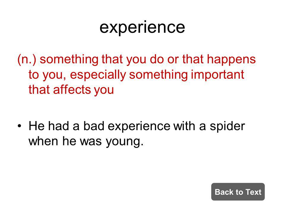 experience (n.) something that you do or that happens to you, especially something important that affects you.