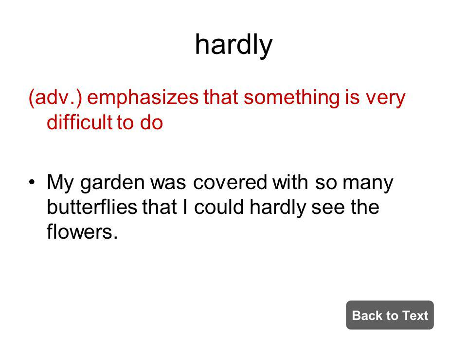 hardly (adv.) emphasizes that something is very difficult to do
