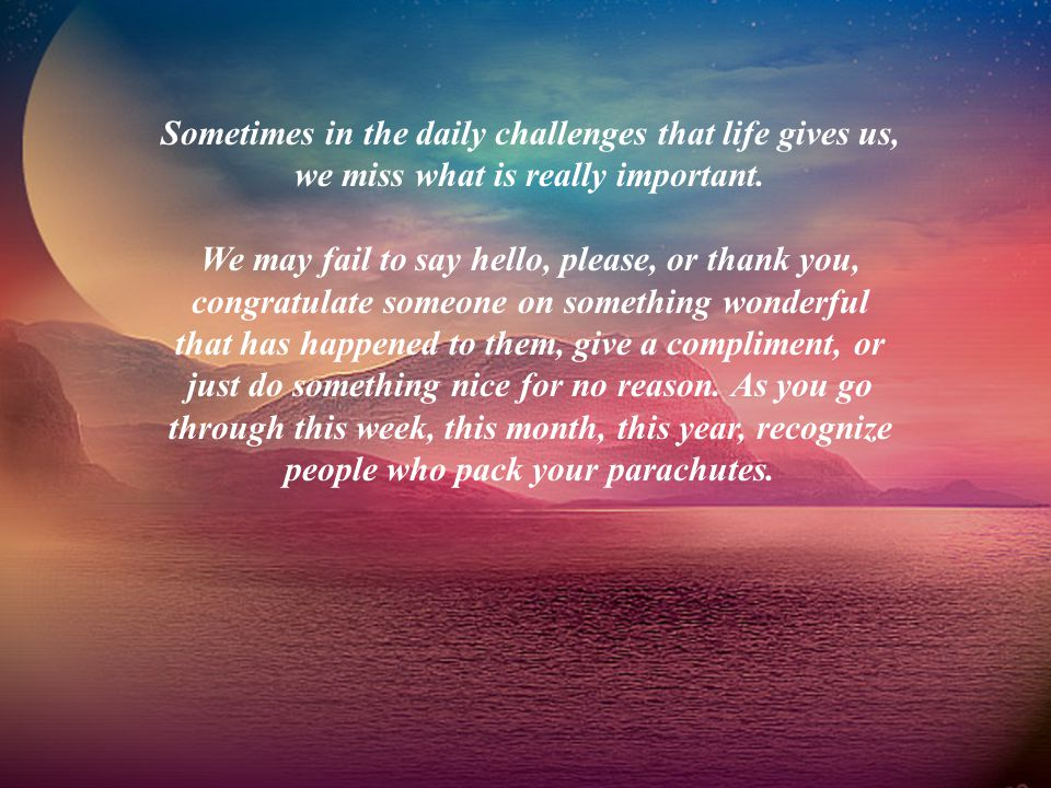 Sometimes in the daily challenges that life gives us, we miss what is really important.