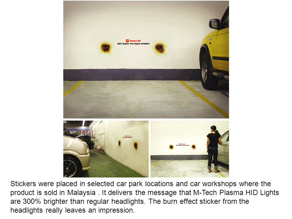 Stickers were placed in selected car park locations and car workshops where the product is sold in Malaysia .
