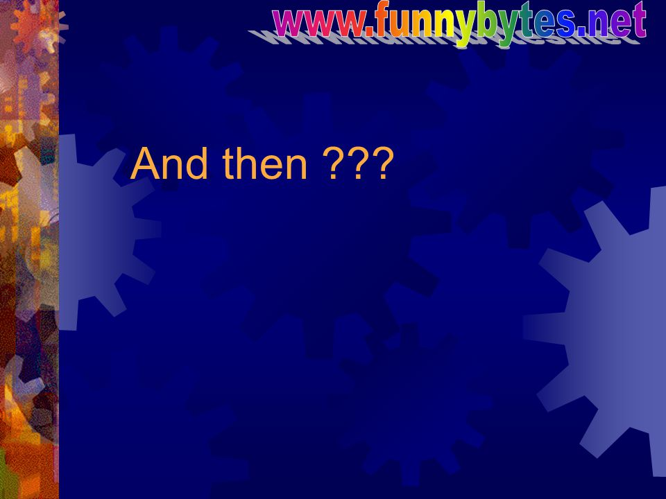 www.funnybytes.net And then