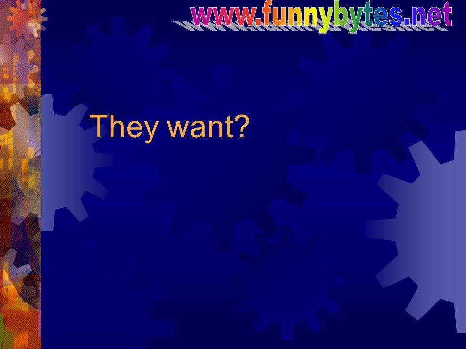 www.funnybytes.net They want