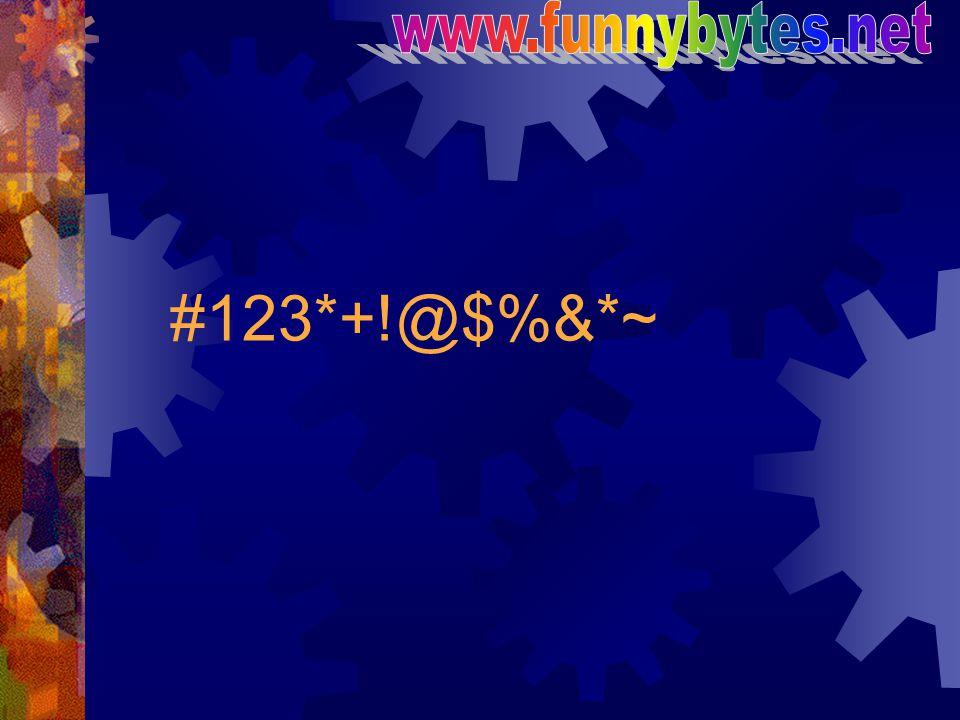 www.funnybytes.net #123*+!@$%&*~