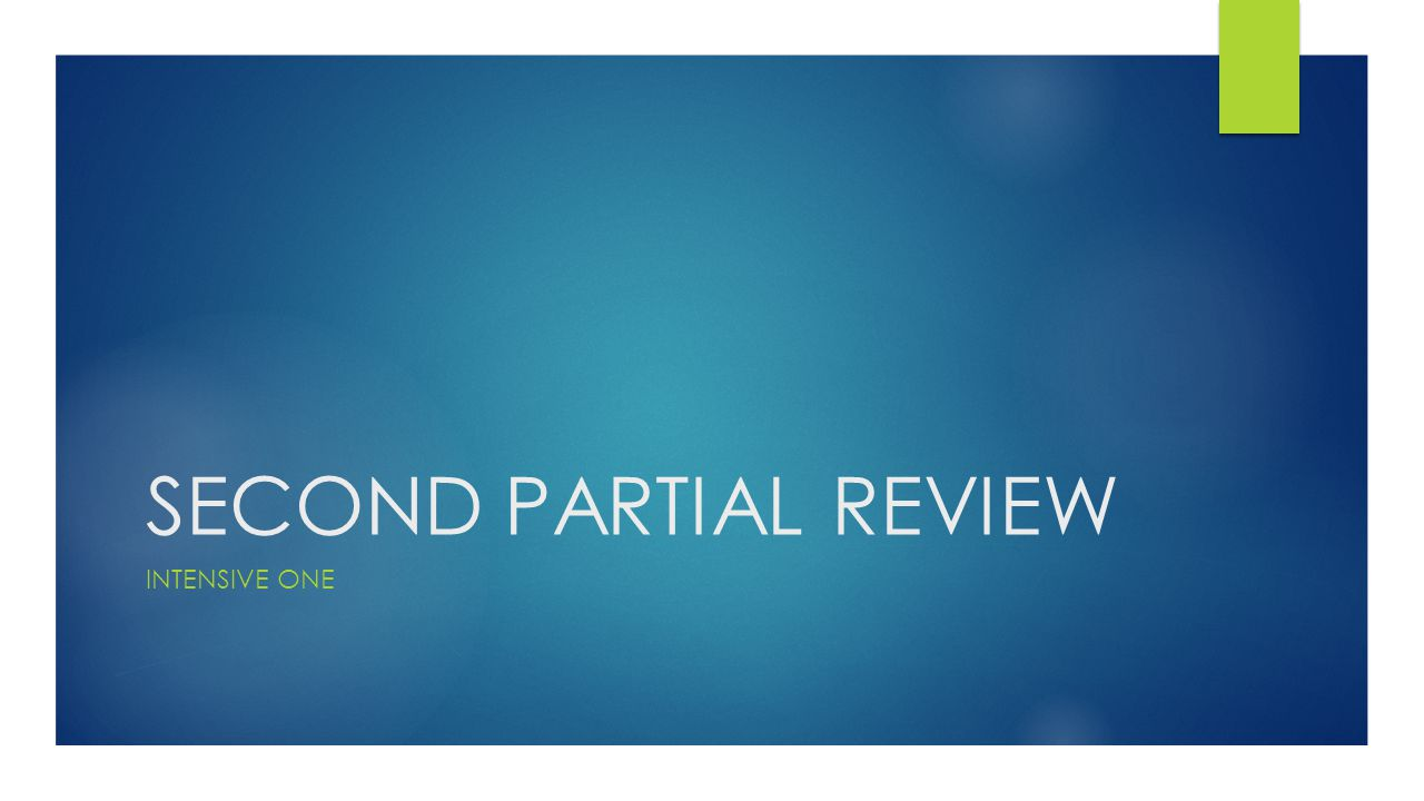 SECOND PARTIAL REVIEW INTENSIVE ONE