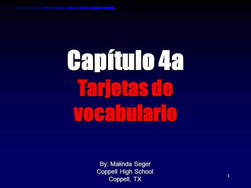 Capítulo 4a Tarjetas de vocabulario By: Malinda Seger