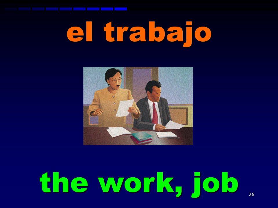 el trabajo the work, job
