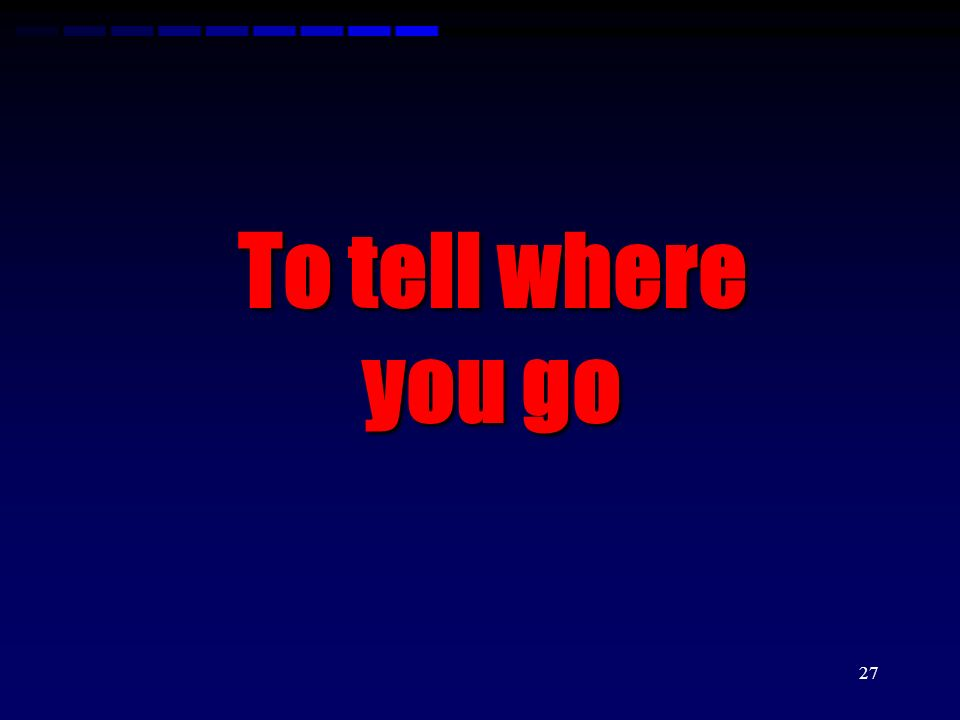 To tell where you go