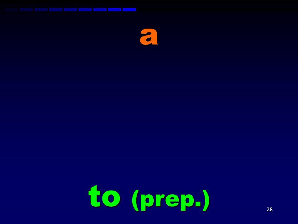 a to (prep.)