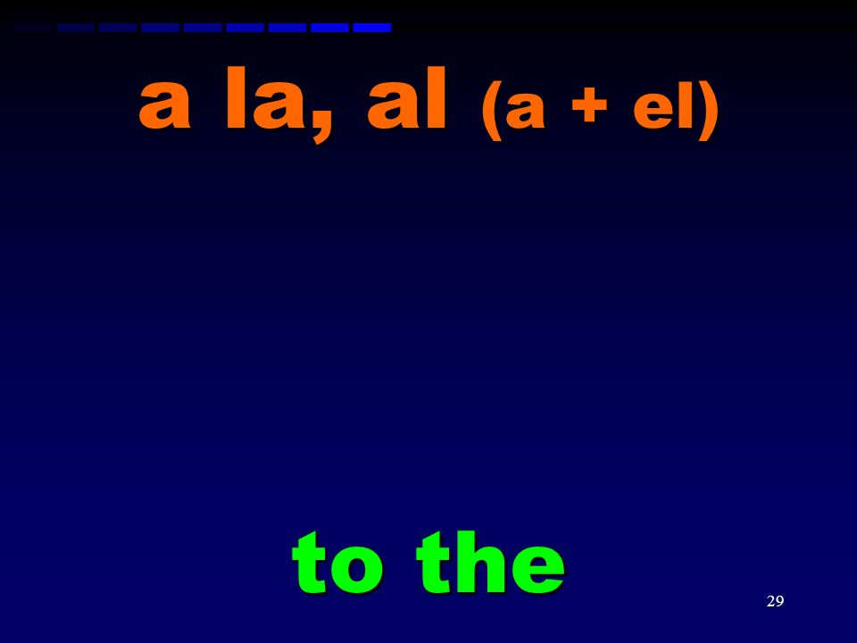 a la, al (a + el) to the