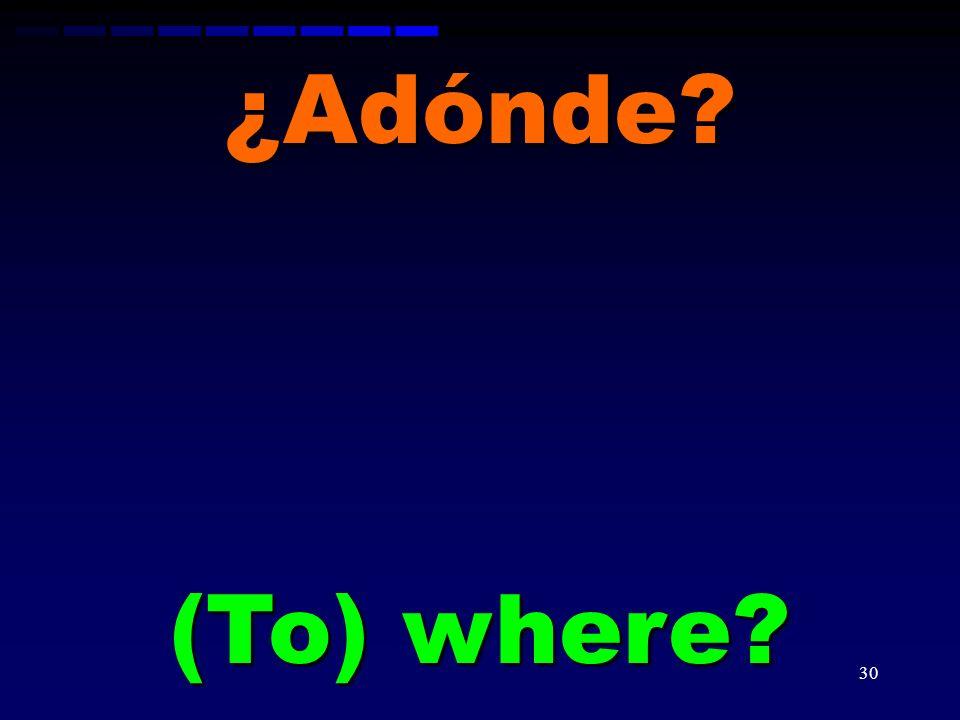 ¿Adónde (To) where