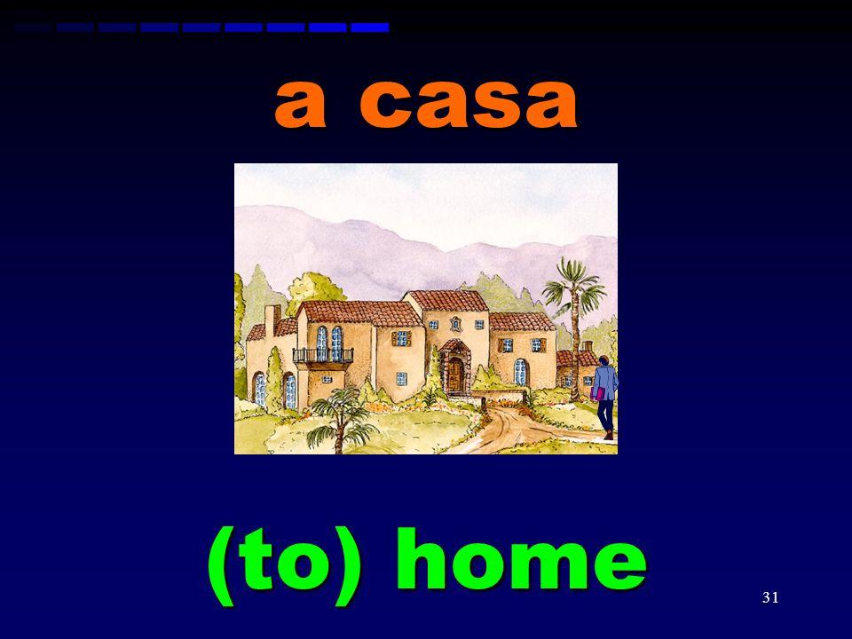a casa (to) home
