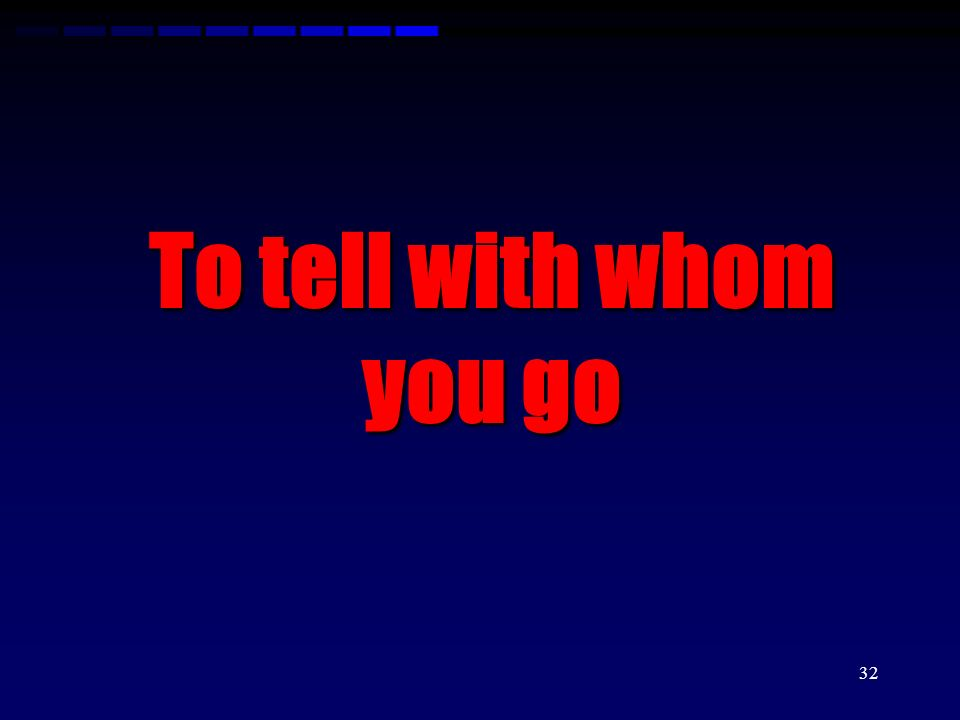 To tell with whom you go