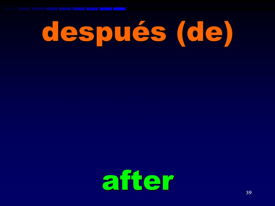 después (de) after