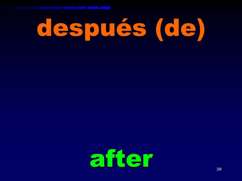 después (de) after