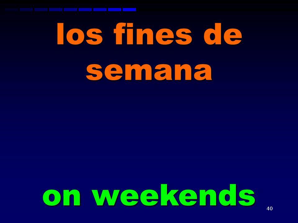 los fines de semana on weekends