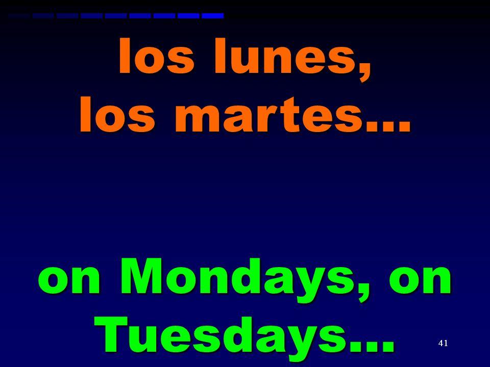 on Mondays, on Tuesdays…