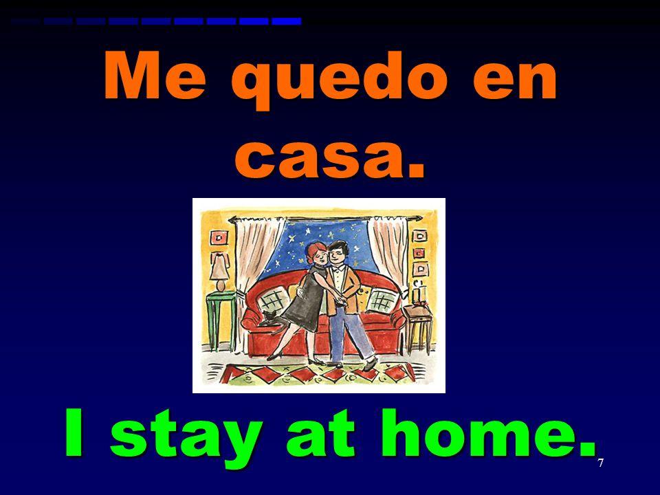 Me quedo en casa. I stay at home.