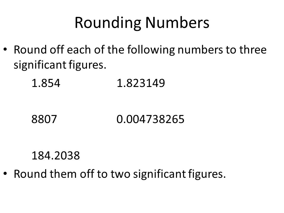 Rounding Numbers Round off each of the following numbers to three significant figures. 1.854 1.823149.