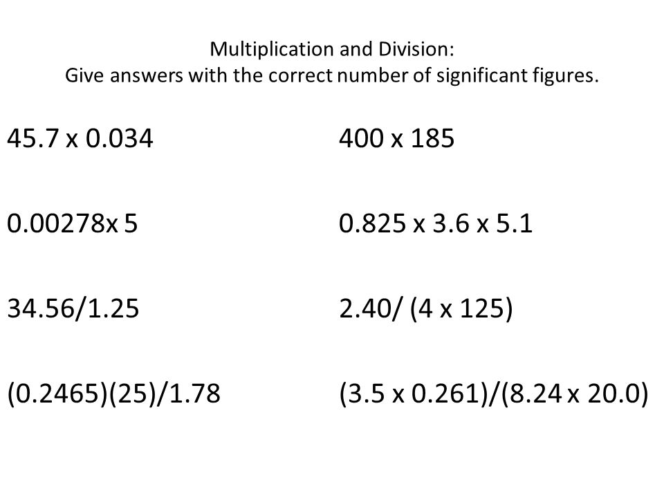 Multiplication and Division: Give answers with the correct number of significant figures.