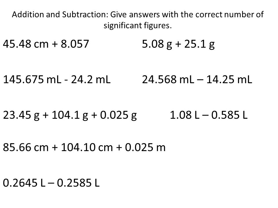 Addition and Subtraction: Give answers with the correct number of significant figures.