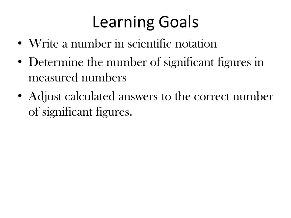 Learning Goals Write a number in scientific notation