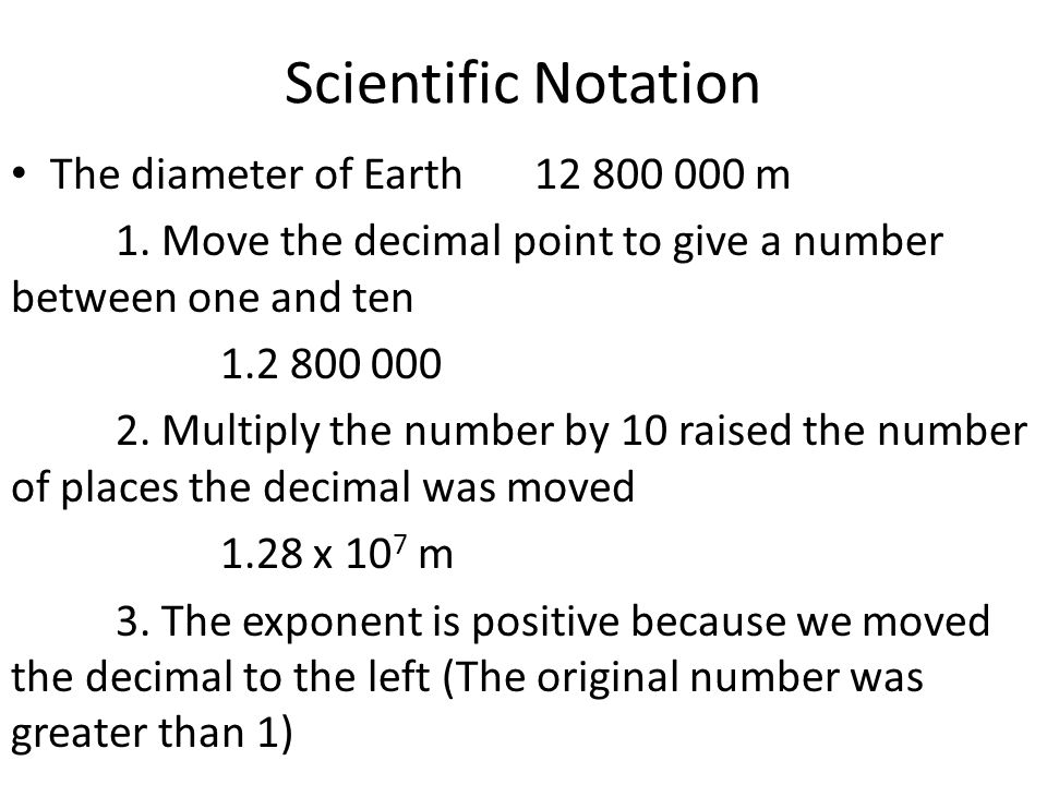 Scientific Notation The diameter of Earth 12 800 000 m