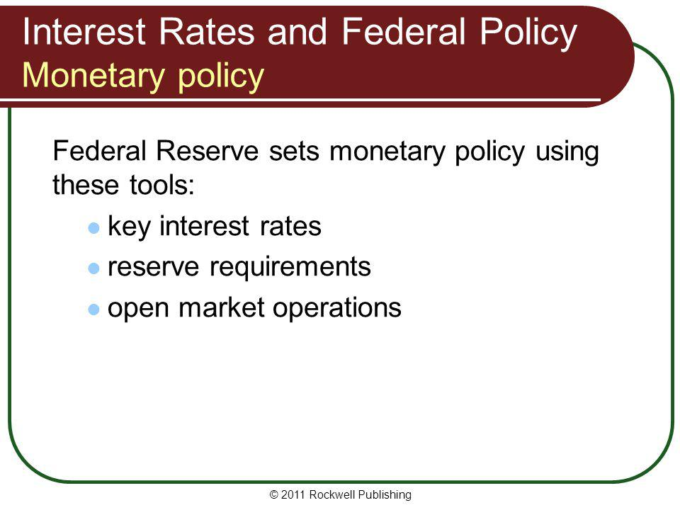 Interest Rates and Federal Policy Monetary policy