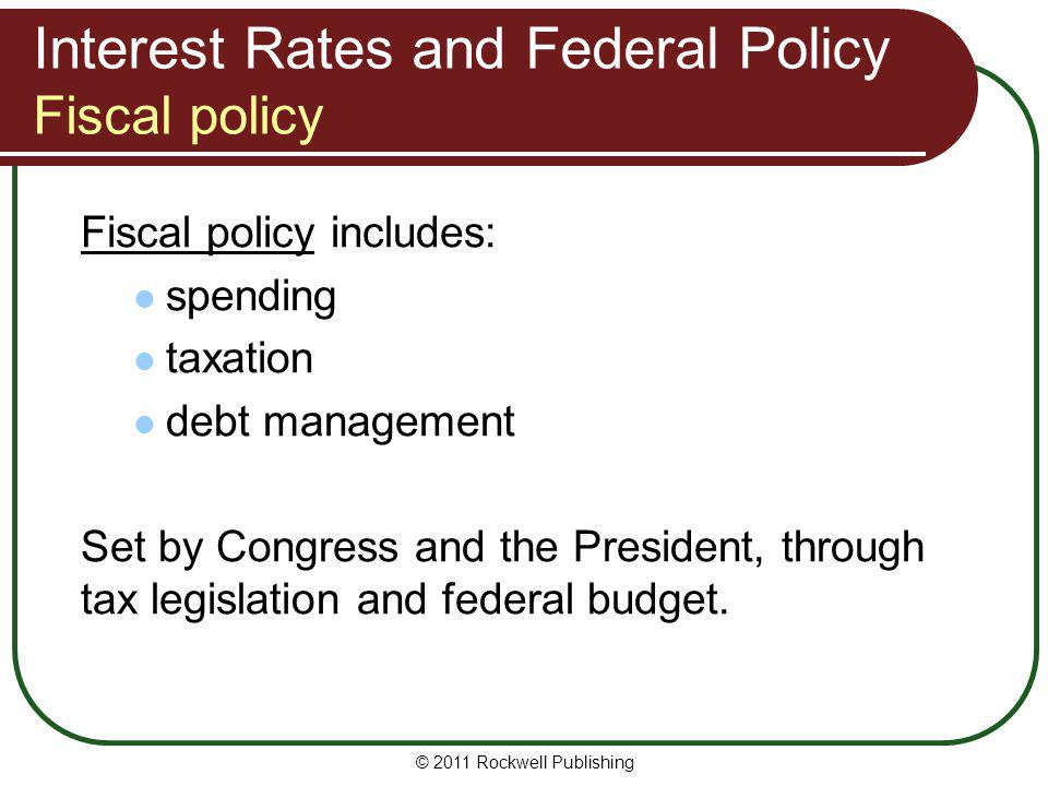 Interest Rates and Federal Policy Fiscal policy