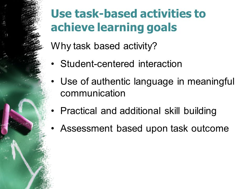 Use task-based activities to achieve learning goals