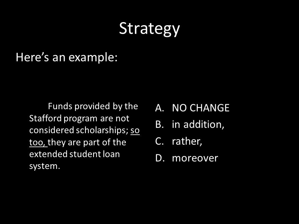 Strategy Here's an example: NO CHANGE in addition, rather, moreover