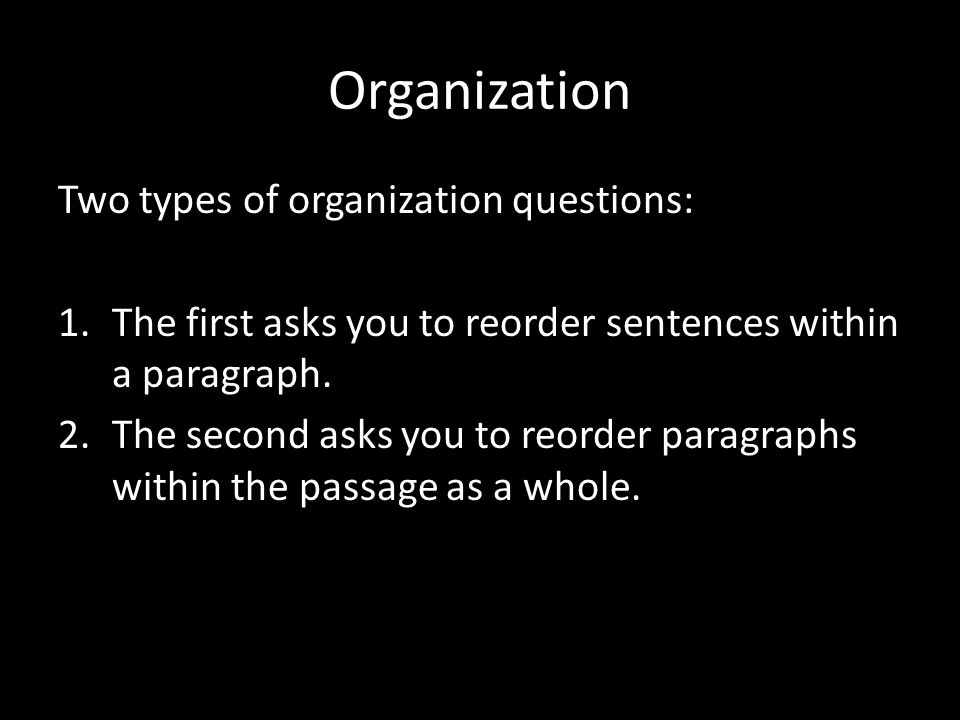 Organization Two types of organization questions: