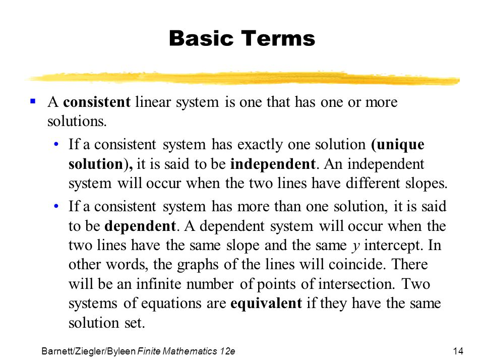 Basic Terms A consistent linear system is one that has one or more solutions.