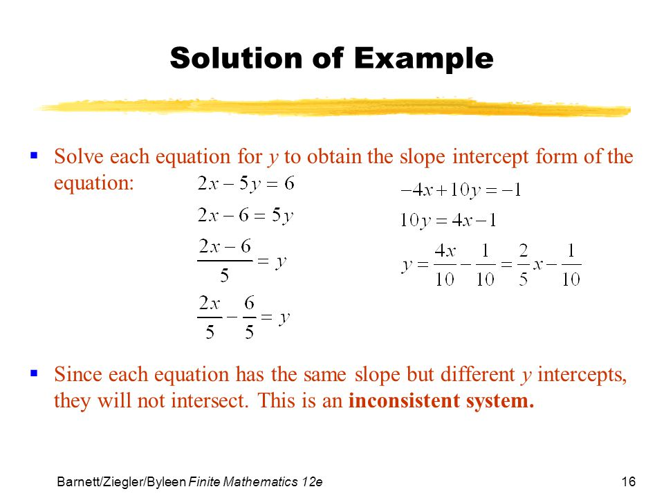 Solution of Example Solve each equation for y to obtain the slope intercept form of the equation: