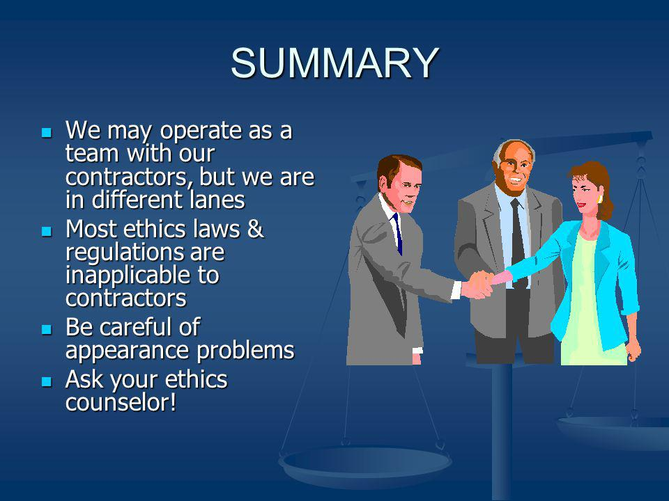 SUMMARY We may operate as a team with our contractors, but we are in different lanes. Most ethics laws & regulations are inapplicable to contractors.